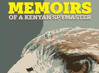 Memoirs of a Kenyan Spymaster: The Kenyan Spy Who Wrote A Book.